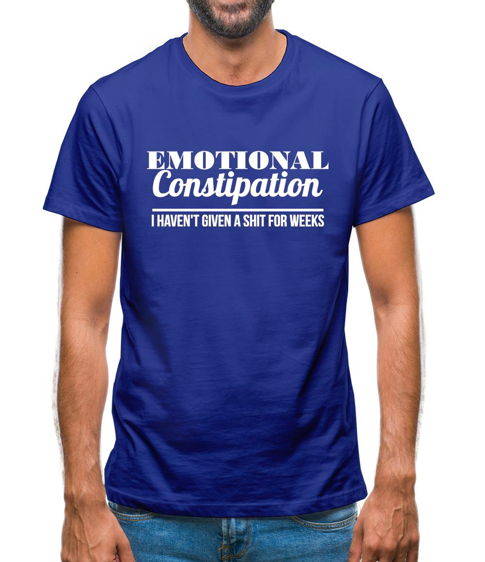 Emotional Constipation - I haven't given a shit for Weeks! Mens T-Shirt