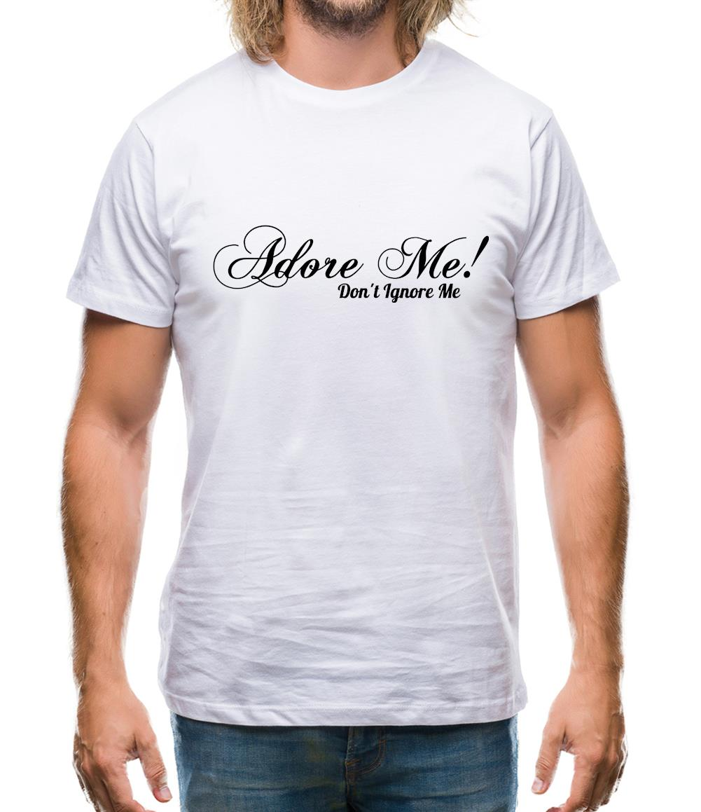 Adore me Don't Ignore Me Mens T-Shirt