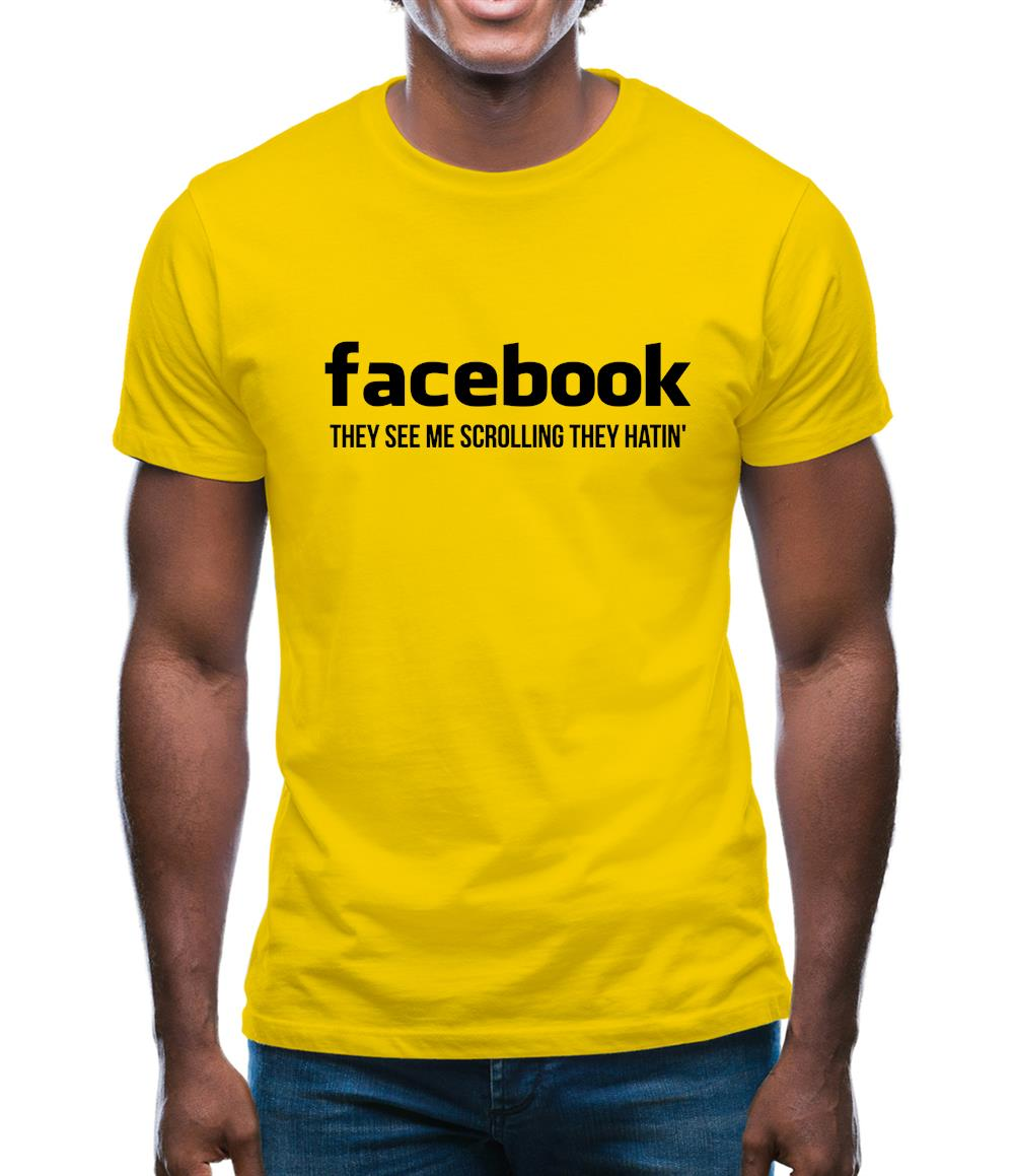 facebook they see me scrolling they hatin' Mens T-Shirt