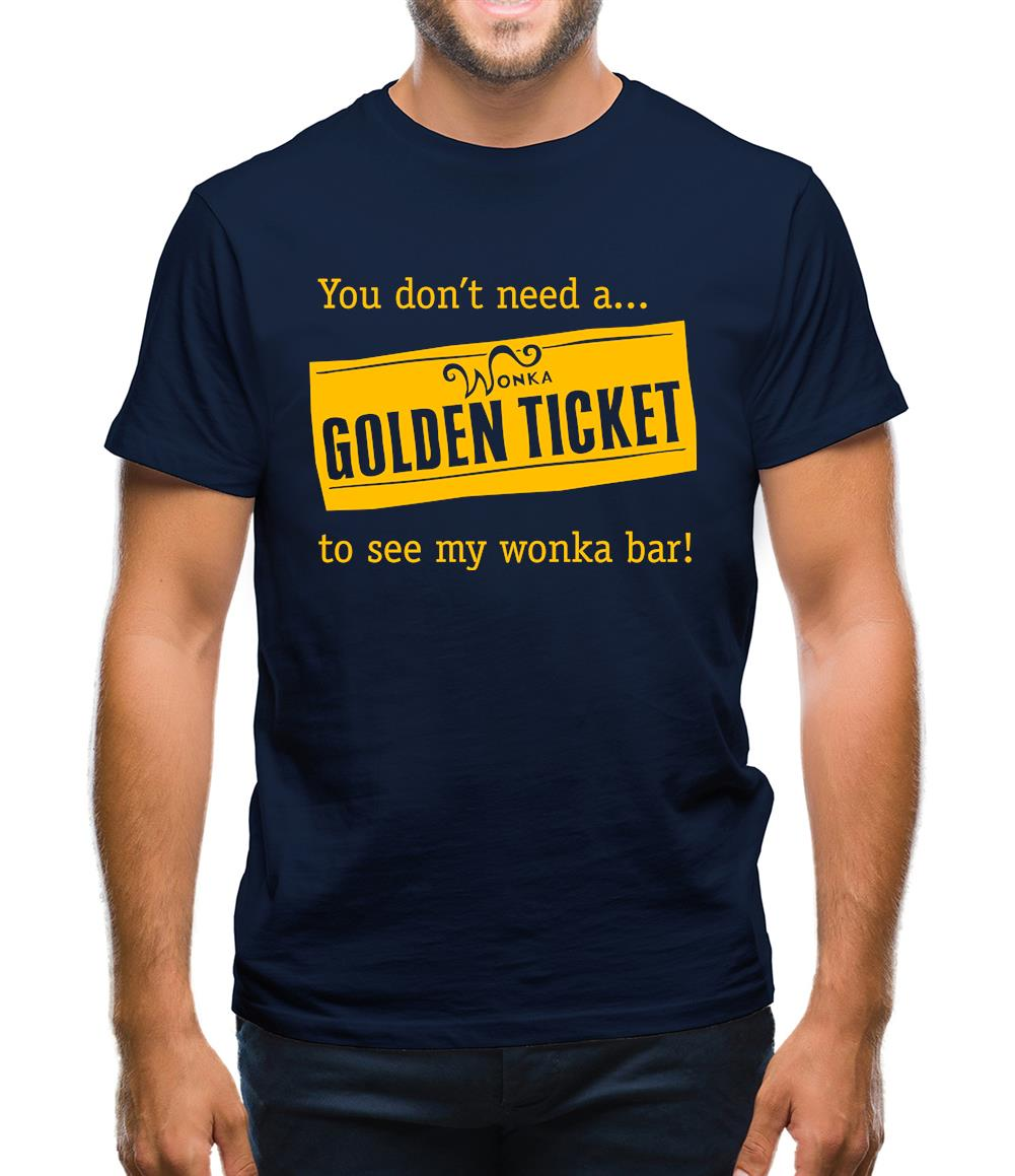 You don't need a Golden ticket to see my wonka bar Mens T-Shirt