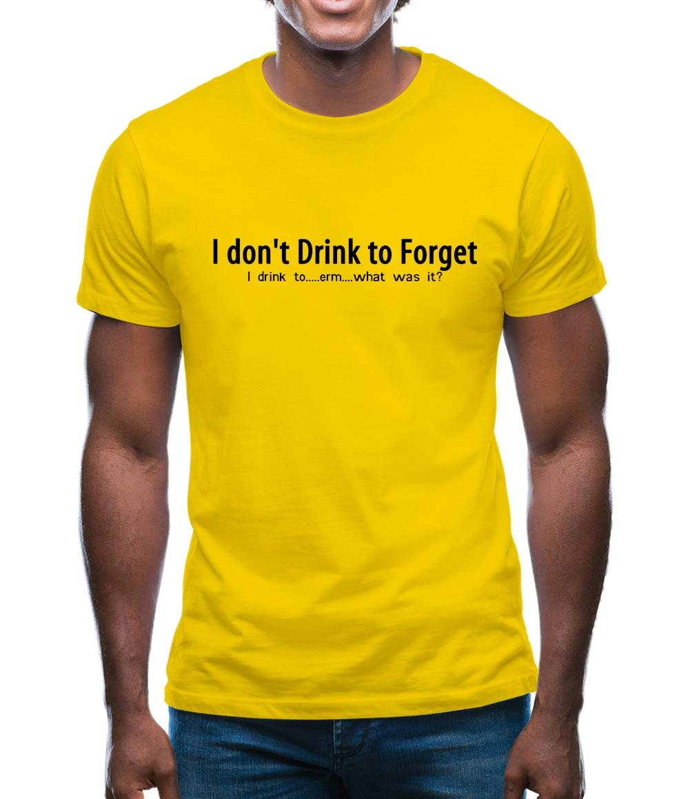 I don't drink to forget, i drink to...erm...what was it? Mens T-Shirt