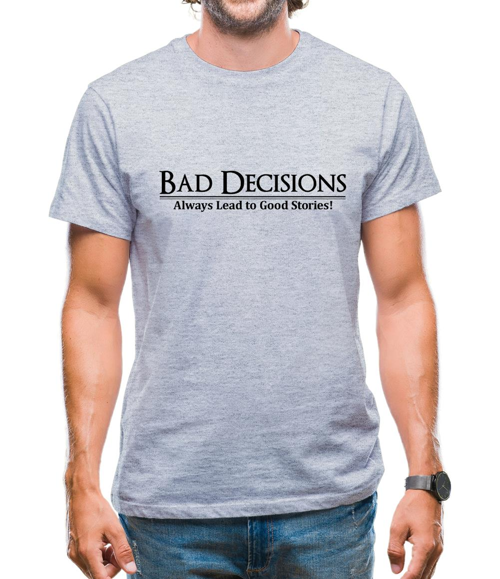 Bad decisions always lead to good stories Mens T-Shirt