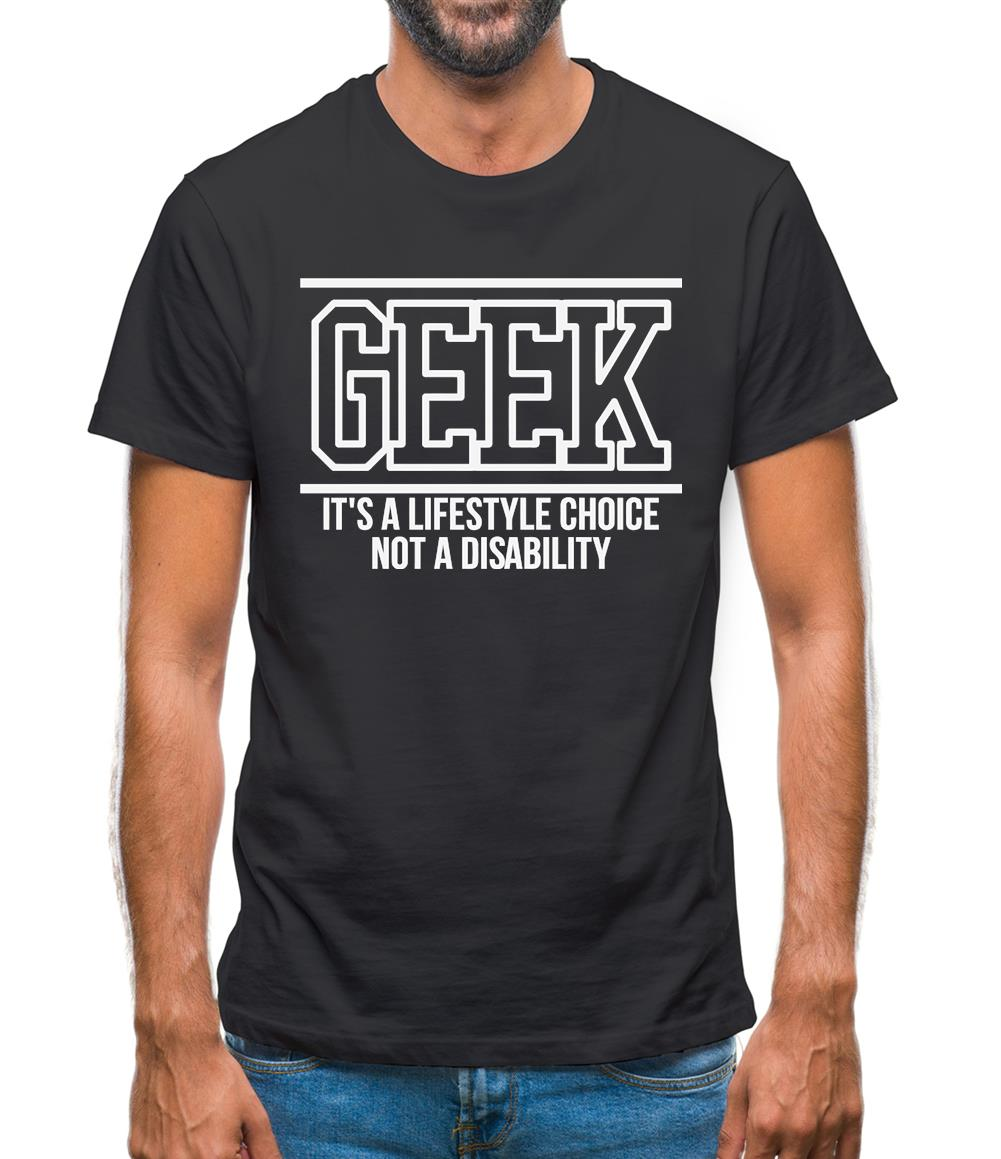 Geek - It's a lifestyle choice not a disability Mens T-Shirt