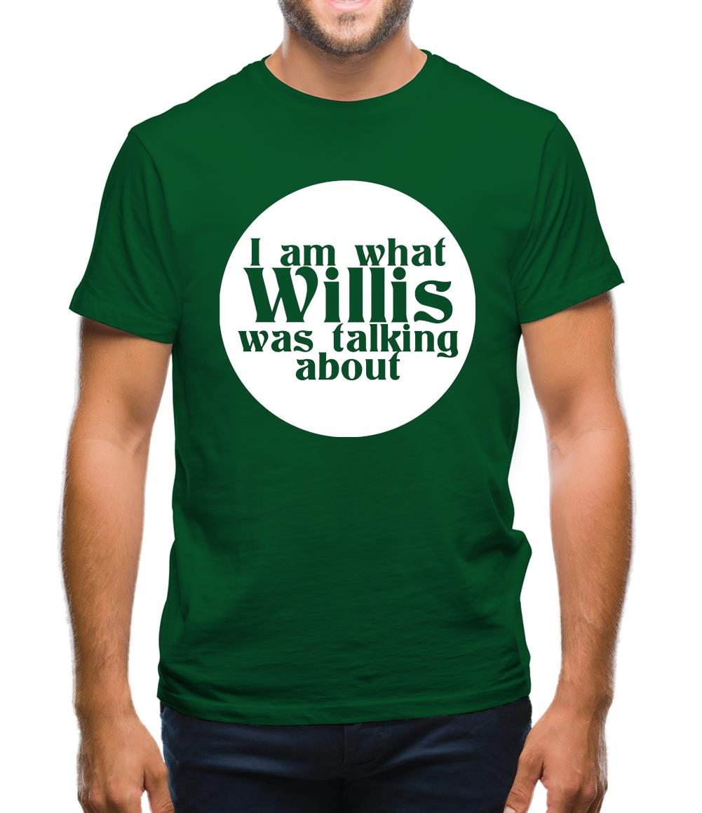 I am what Willis was talking about Mens T-Shirt