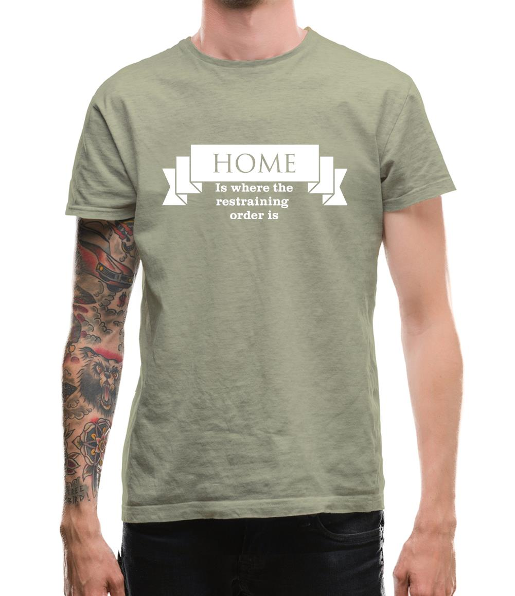 Home is where the restraining order is Mens T-Shirt