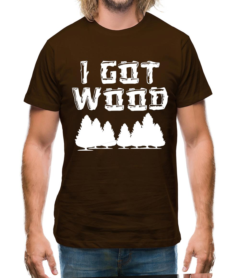 I Got Wood Mens T-Shirt