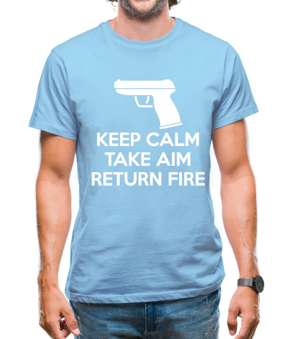 Keep Calm - Take Aim - Return Fire Mens T-Shirt