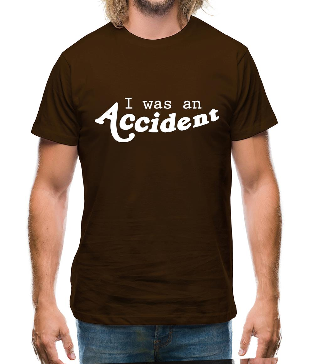 I Was An Accident Mens T-Shirt