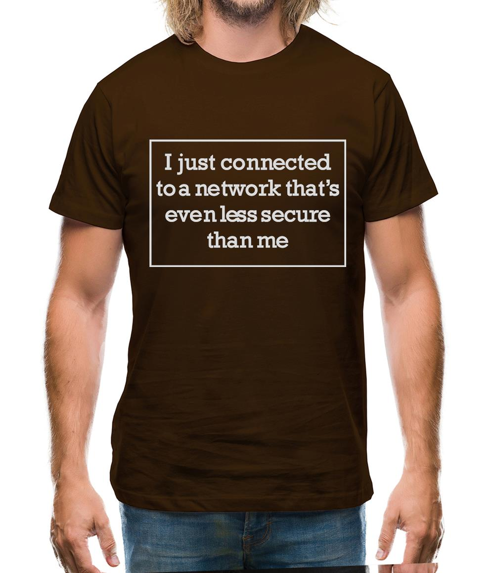 i just connected to a network thats even less secure than me Mens T-Shirt