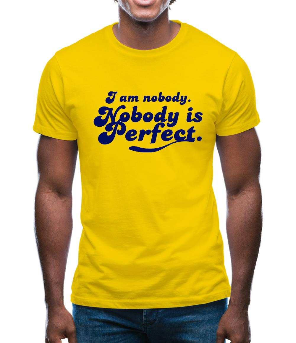 I am nobody. Nobody is perfect. Mens T-Shirt