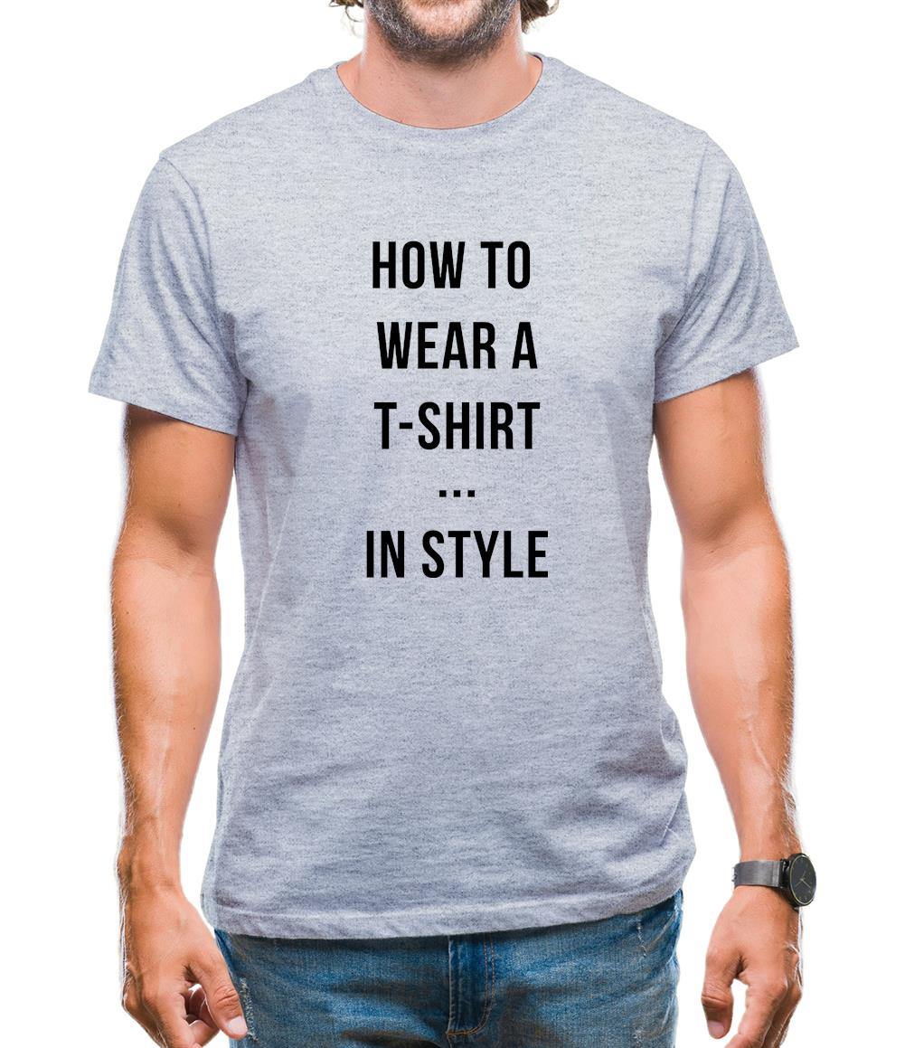 How To Wear A T-Shirt...In Style Mens T-Shirt