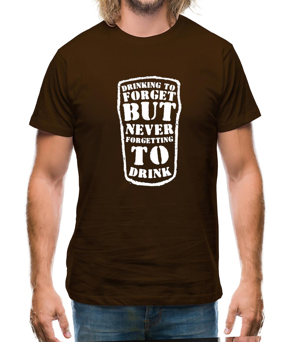 Drinking To Forget But Never Forgetting To Drink Mens T-Shirt