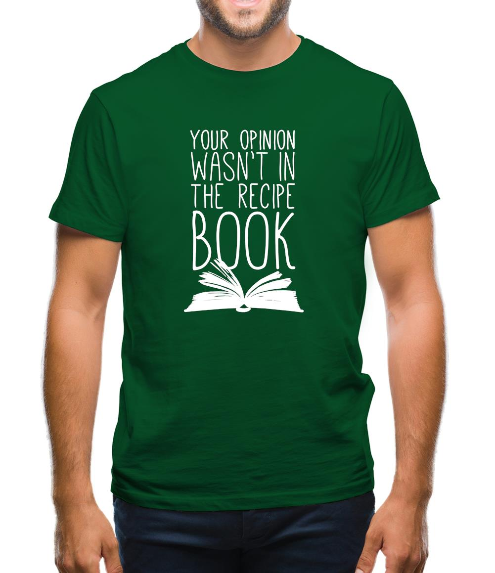 Your Opinion Wasn't In The Recipe Mens T-Shirt
