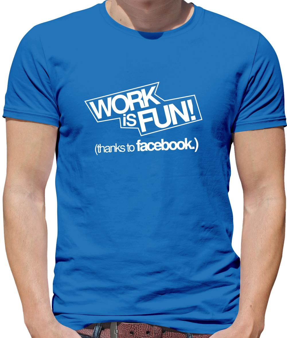 Work Is Fun! (thanks to facebook) Mens T-Shirt
