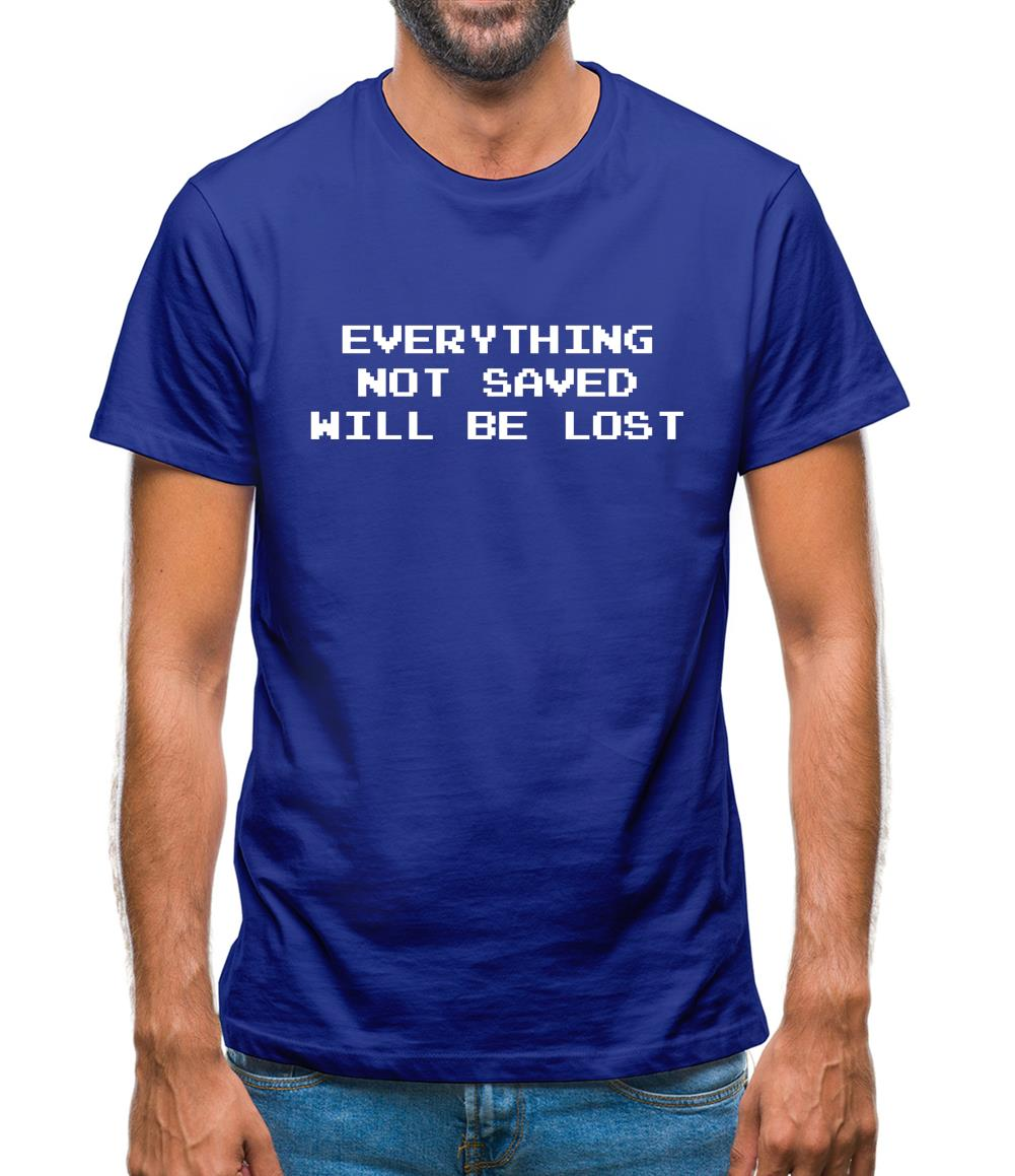 Everything Not Saved Will Be Lost Mens T-Shirt