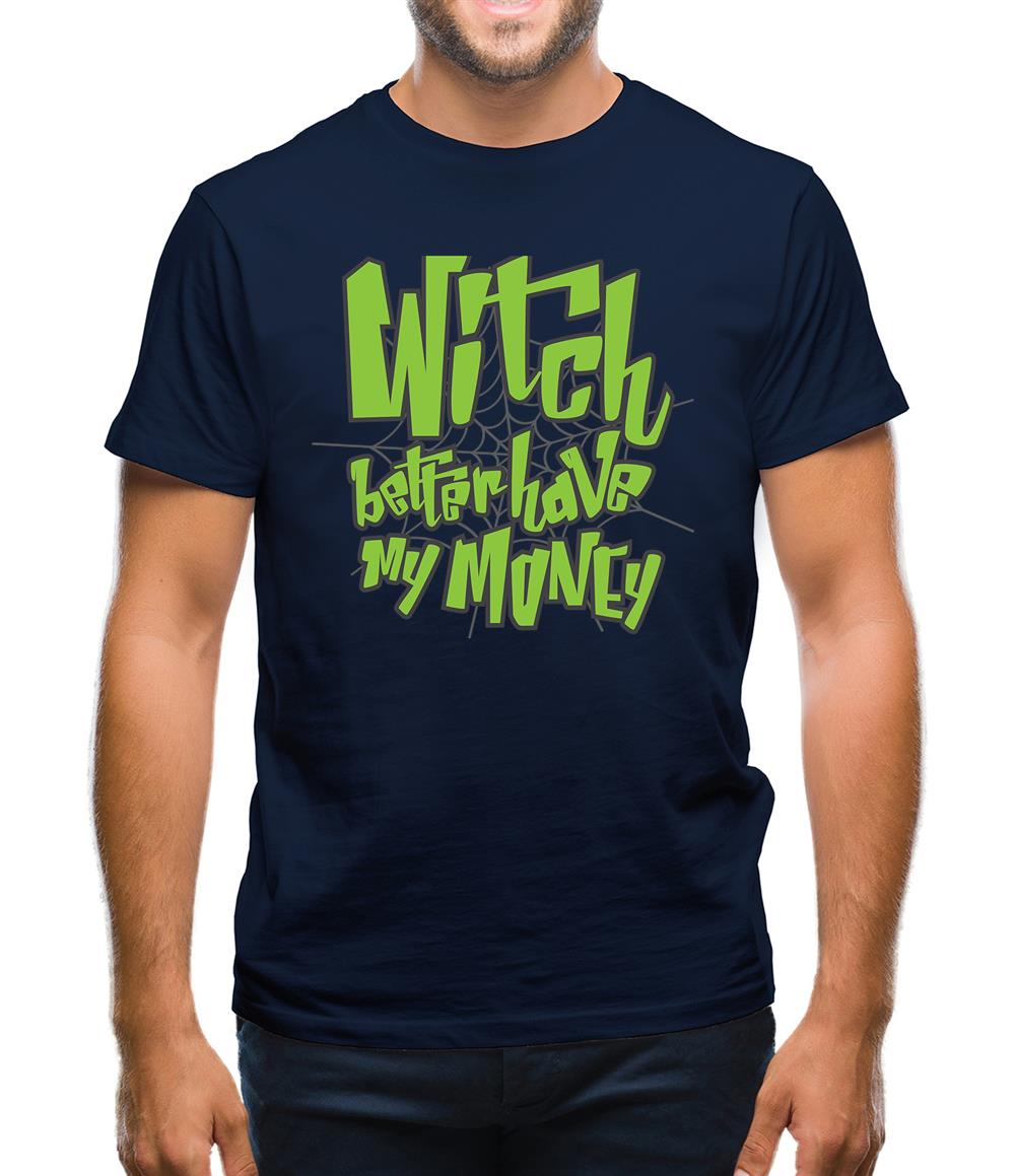 Witch Better Have My Money Mens T-Shirt