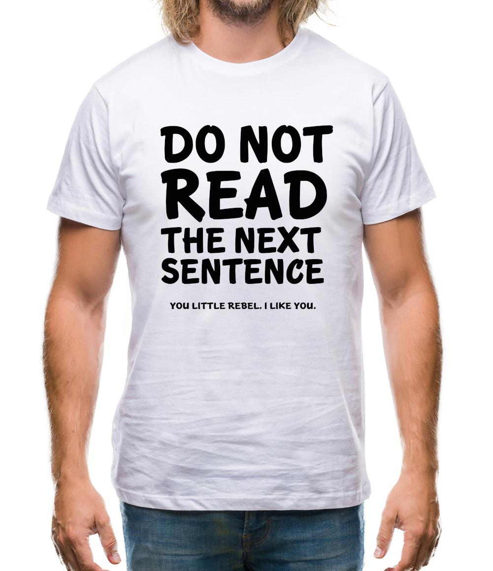 Do Not Read The Next Sentence. You Little Rebel. I Like You. Mens T-Shirt