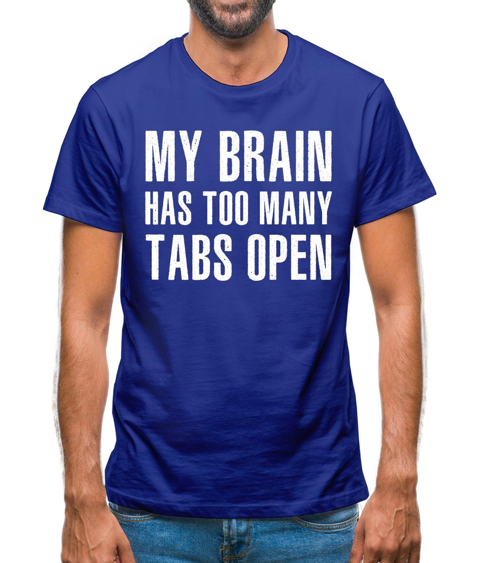 My Brain Has Too Many Tabs Open Mens T-Shirt