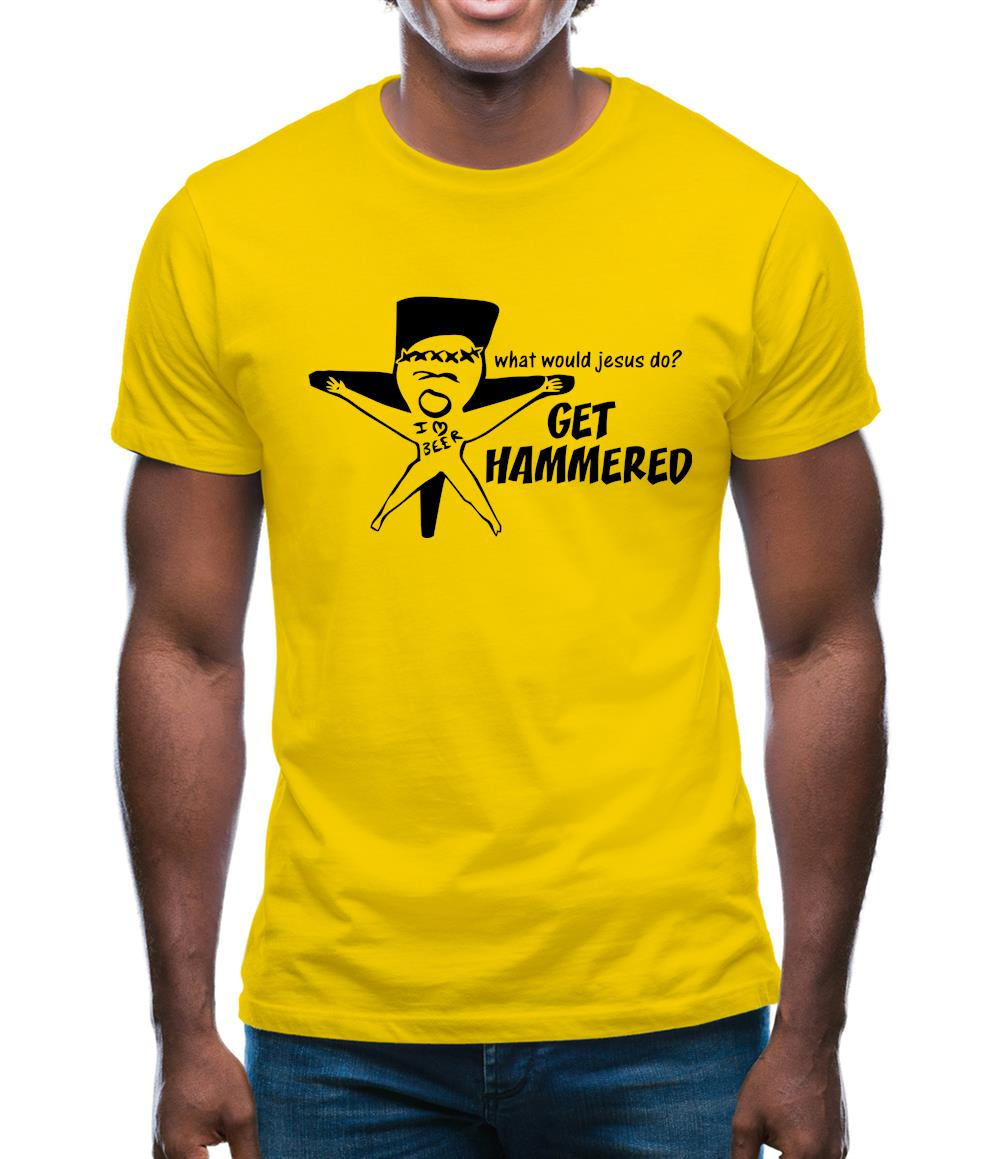 What would jesus do? Get hammered Mens T-Shirt