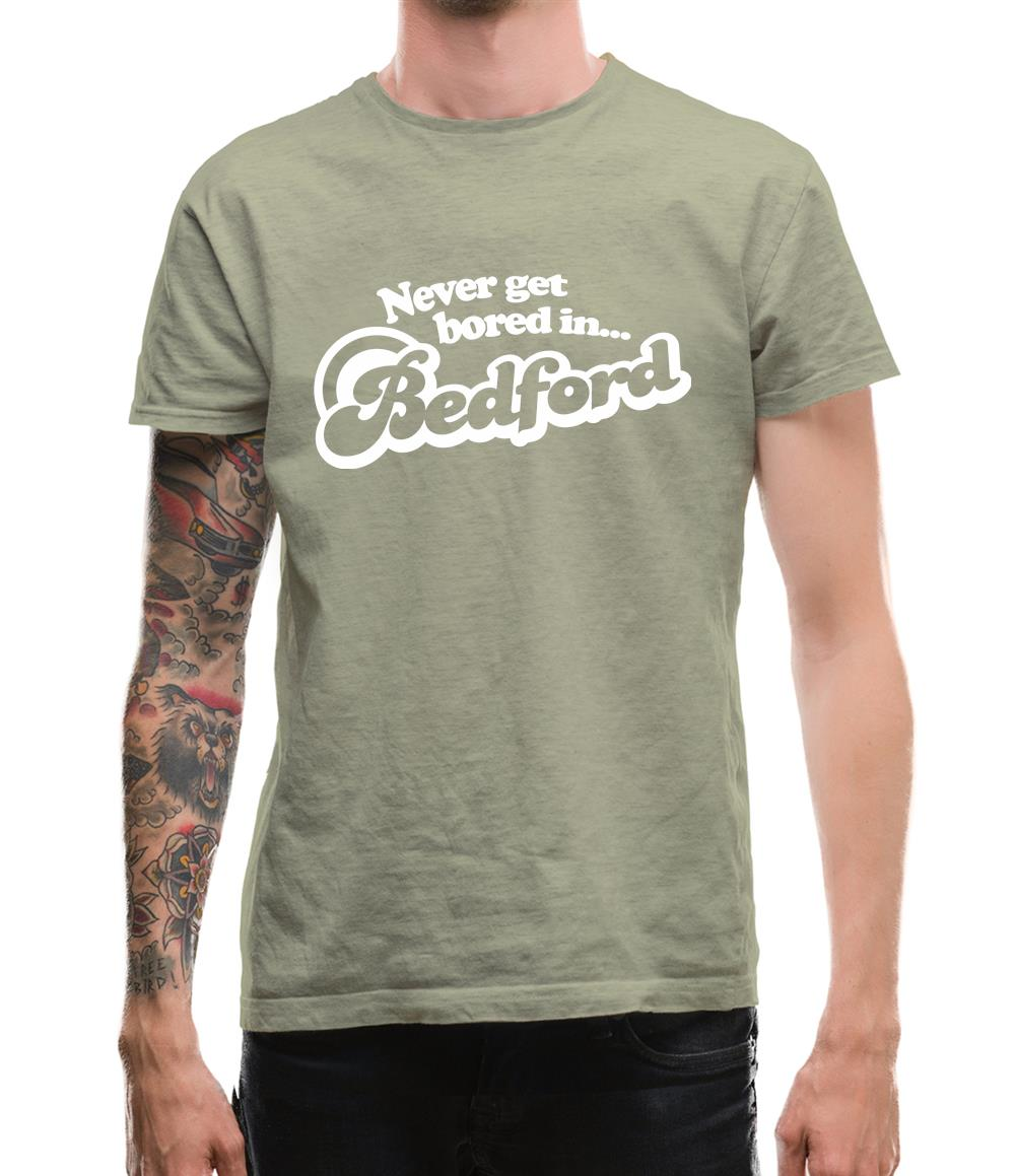 Never Get Bored In Bedford Mens T-Shirt