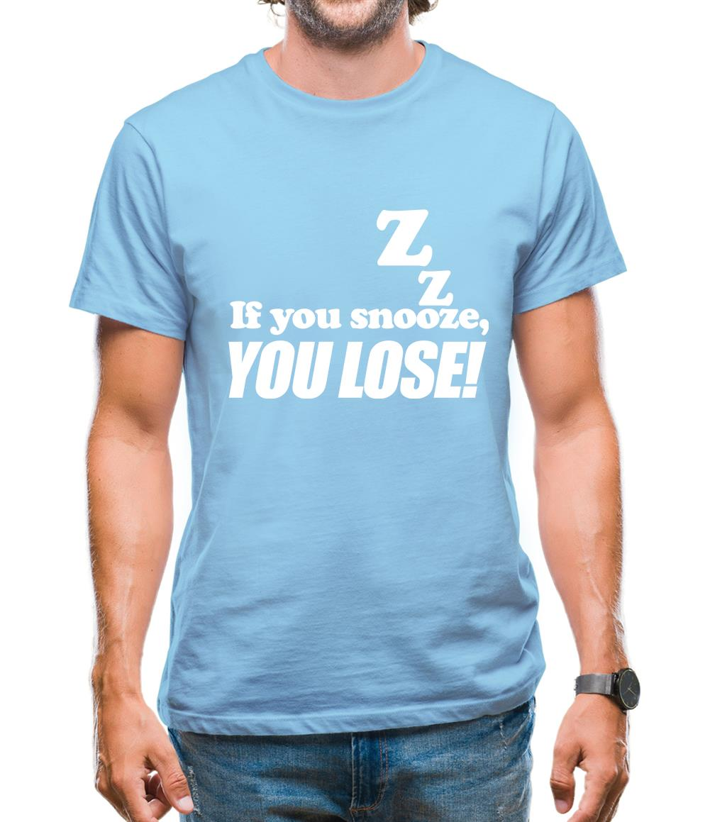 If You Snooze, You Lose! Mens T-Shirt