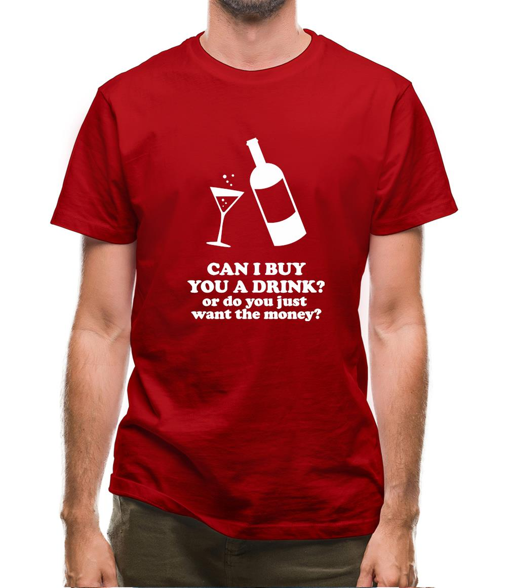 Can I Buy You A Drink? Or Do You Just Want The Money? Mens T-Shirt