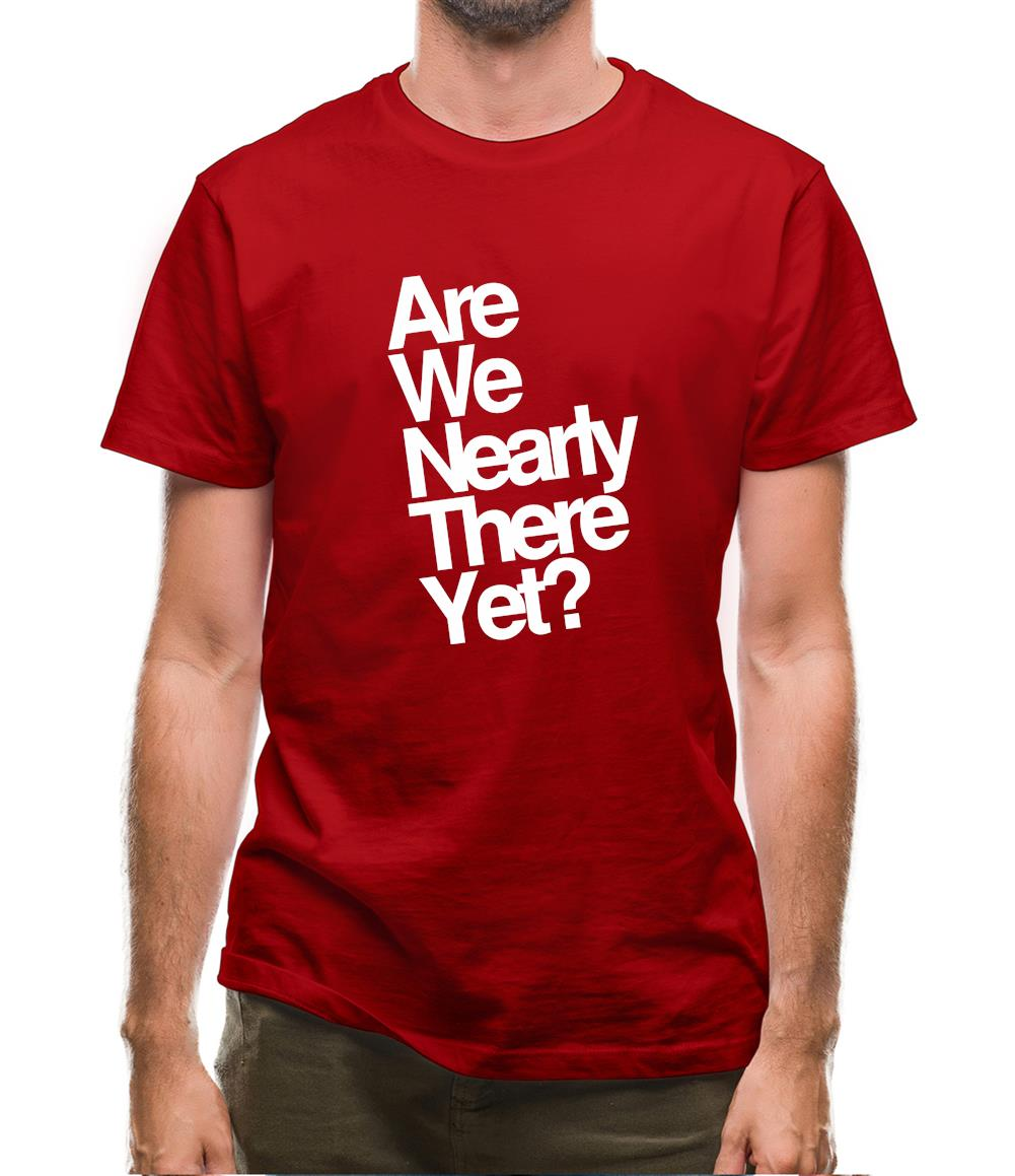 Are We Nearly There Yet? Mens T-Shirt