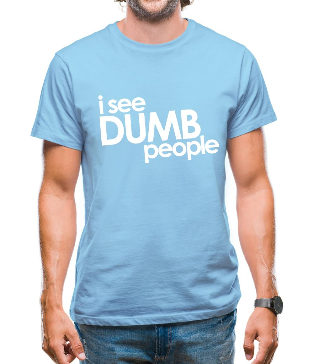 I See Dumb People Mens T-Shirt