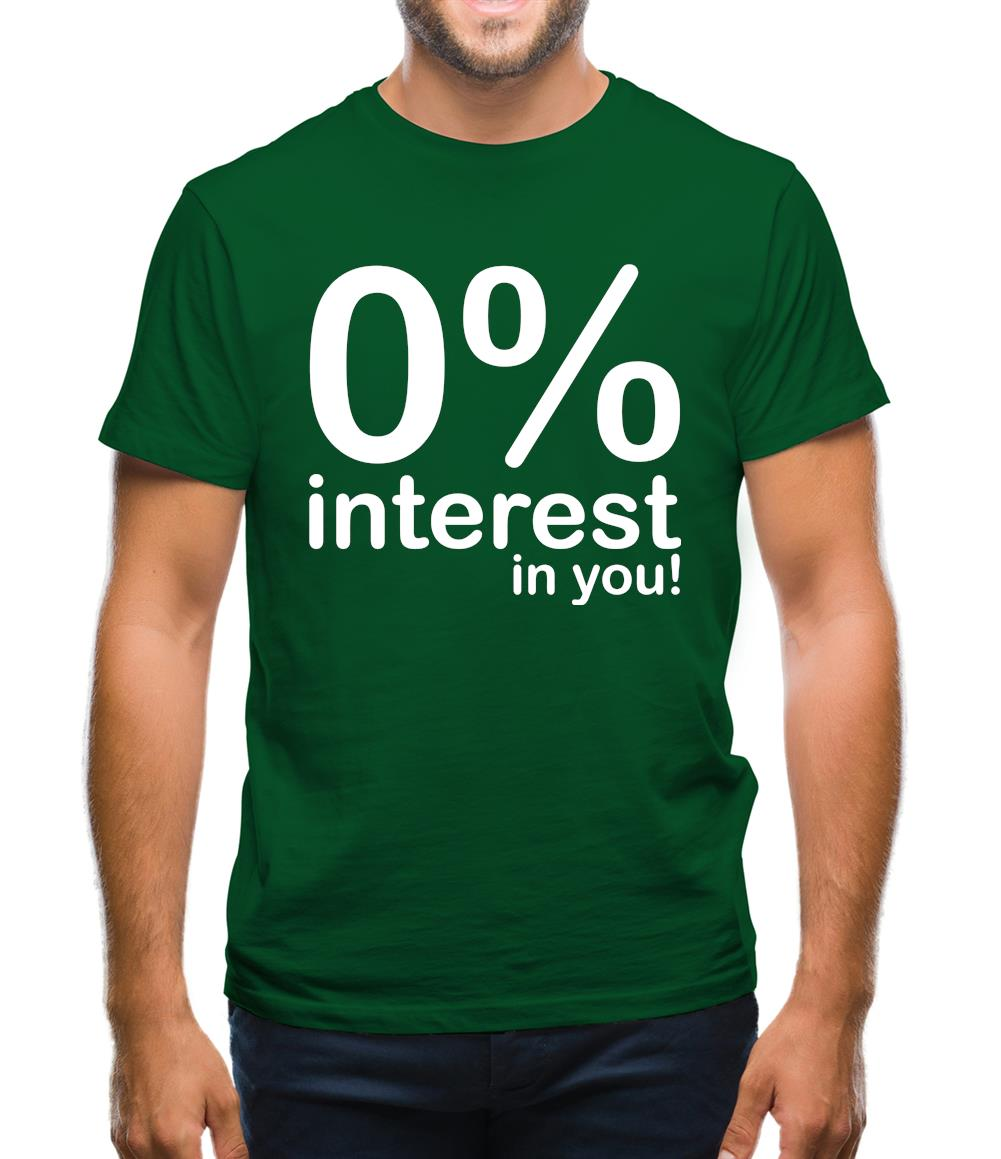 0% Interest In You! Mens T-Shirt