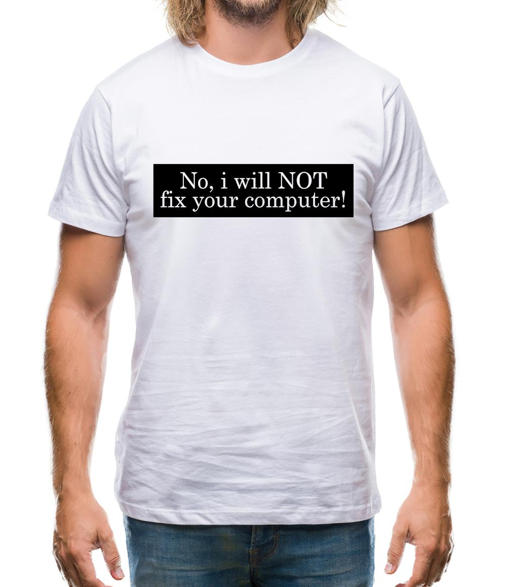 No I Will NOT Fix Your Computer! Mens T-Shirt