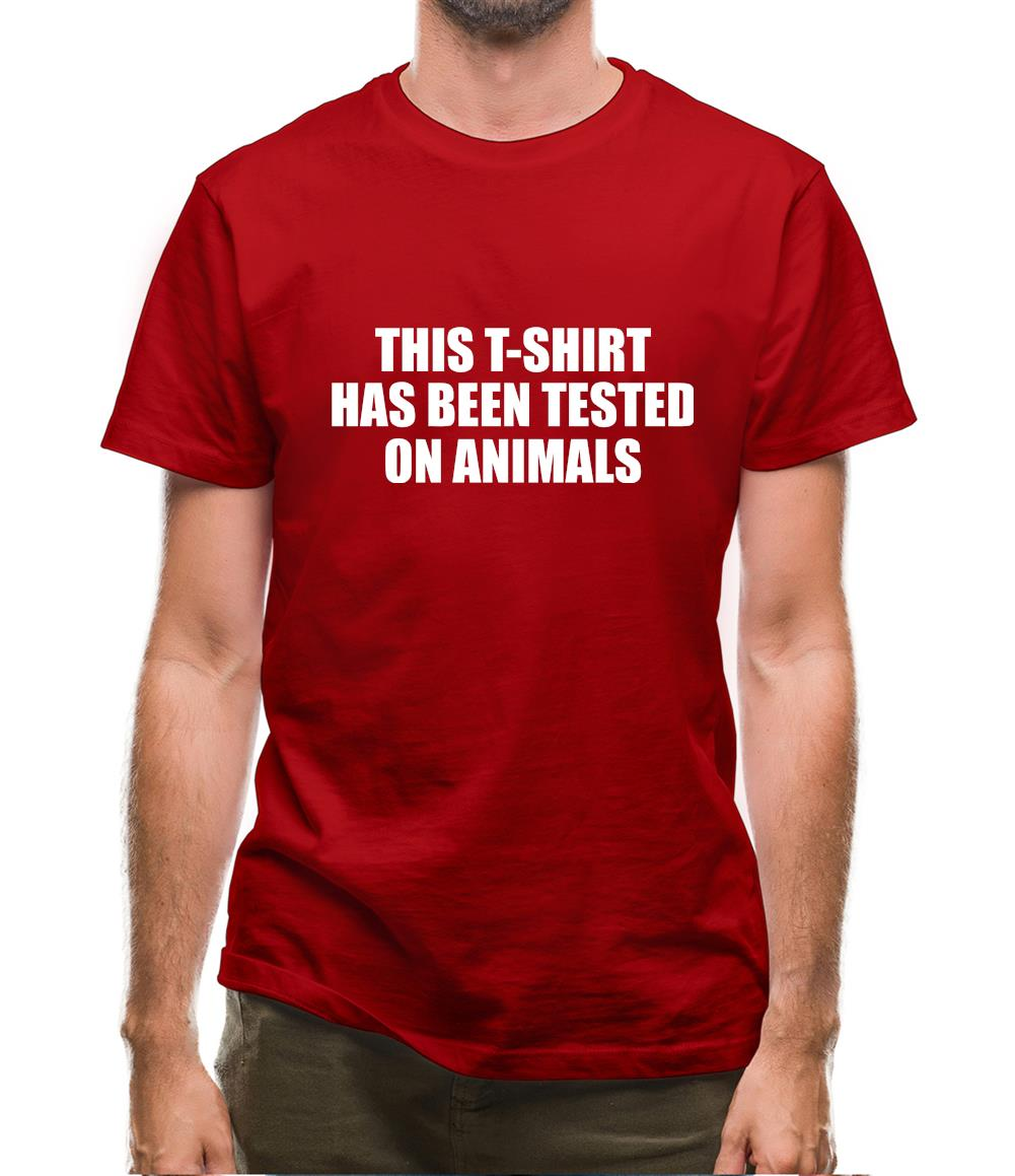 This t-shirt has been tested on Animals Mens T-Shirt