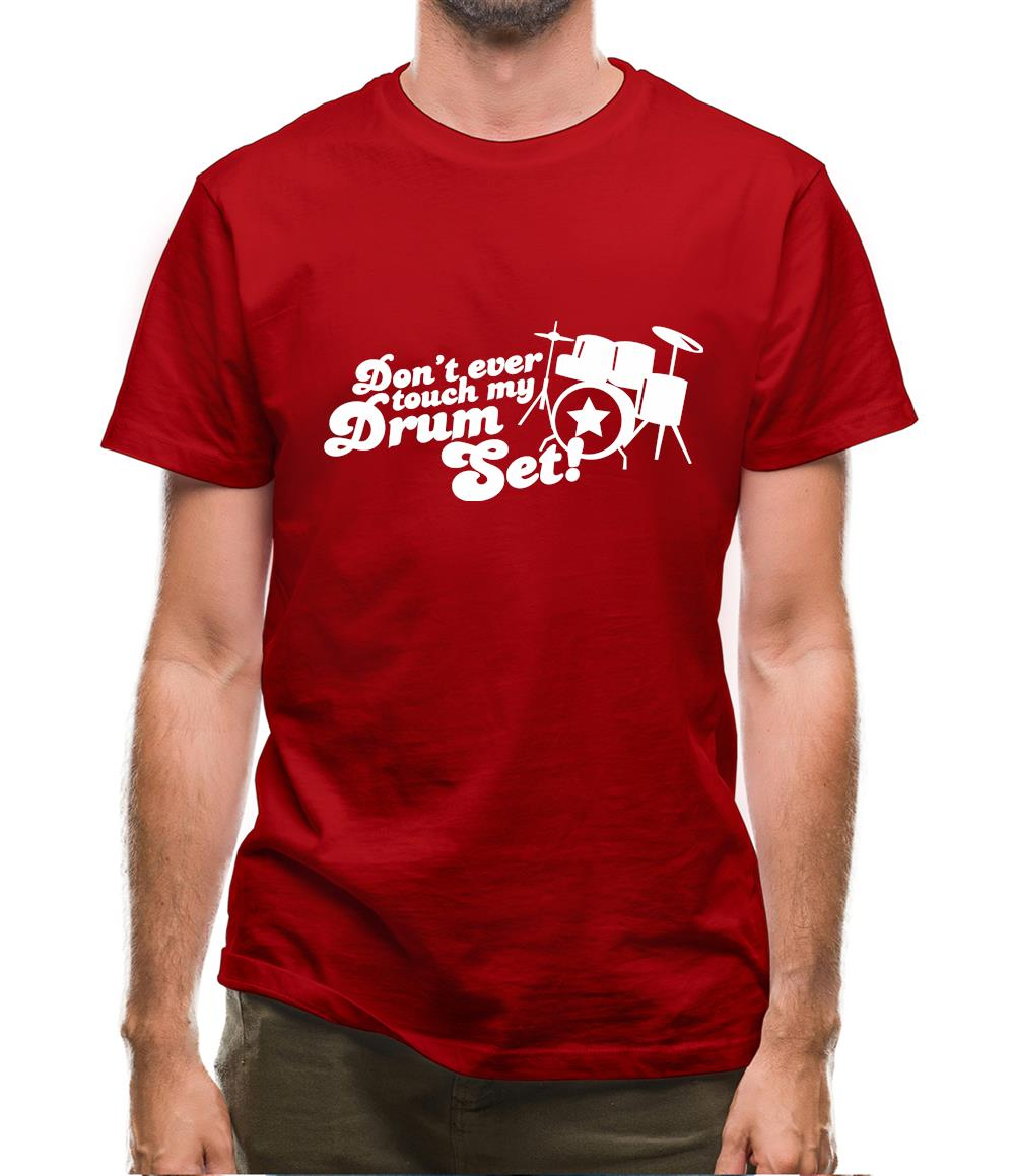 Don't Ever Touch My Drum Set! Mens T-Shirt