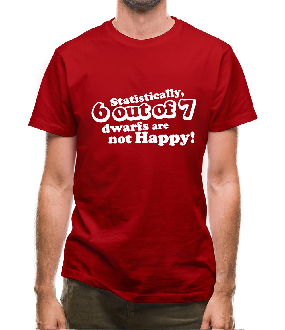 Statistically 6 Out Of 7 Dwarfs Are Not Happy! Mens T-Shirt