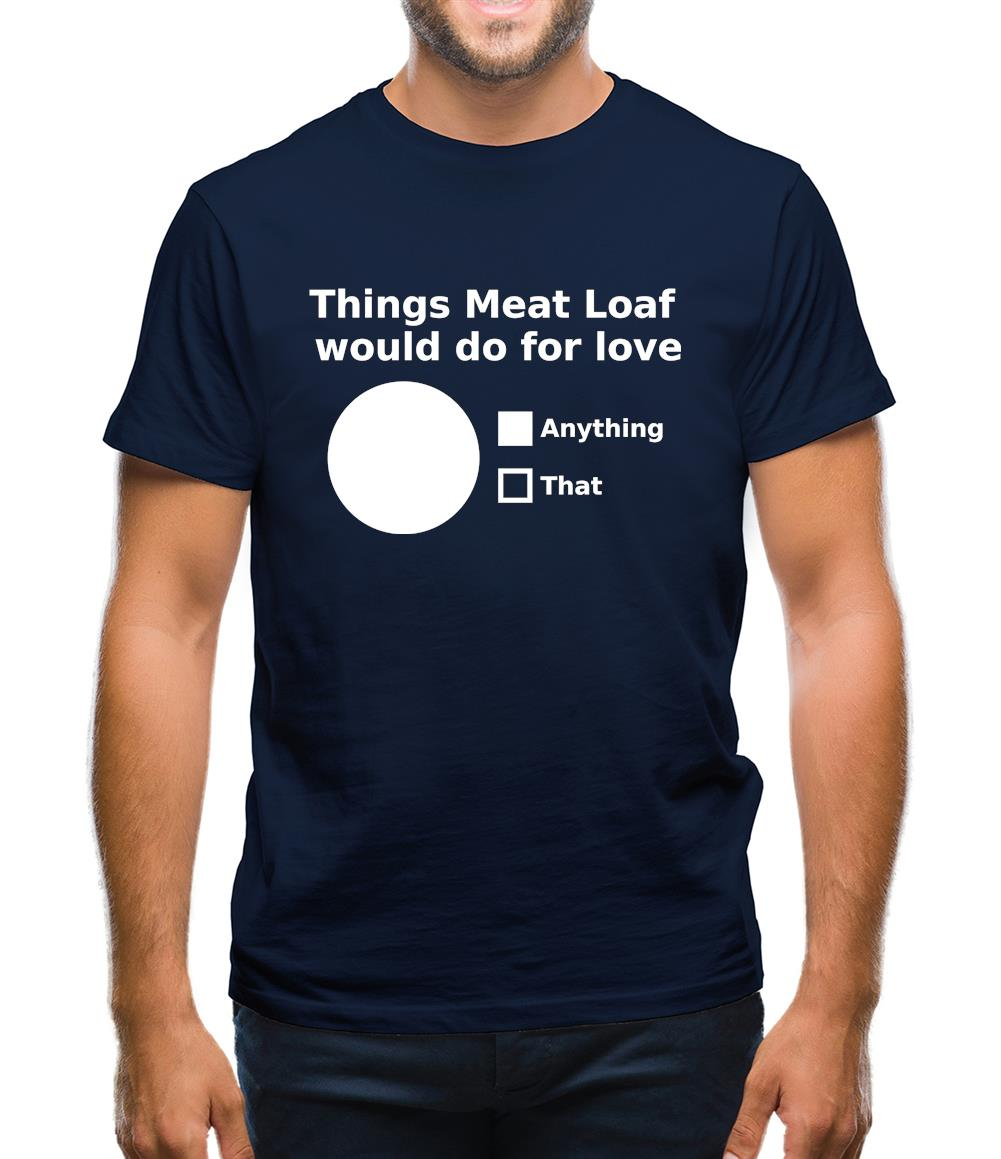 Things Meat Loaf Would Do For Love Mens T-Shirt