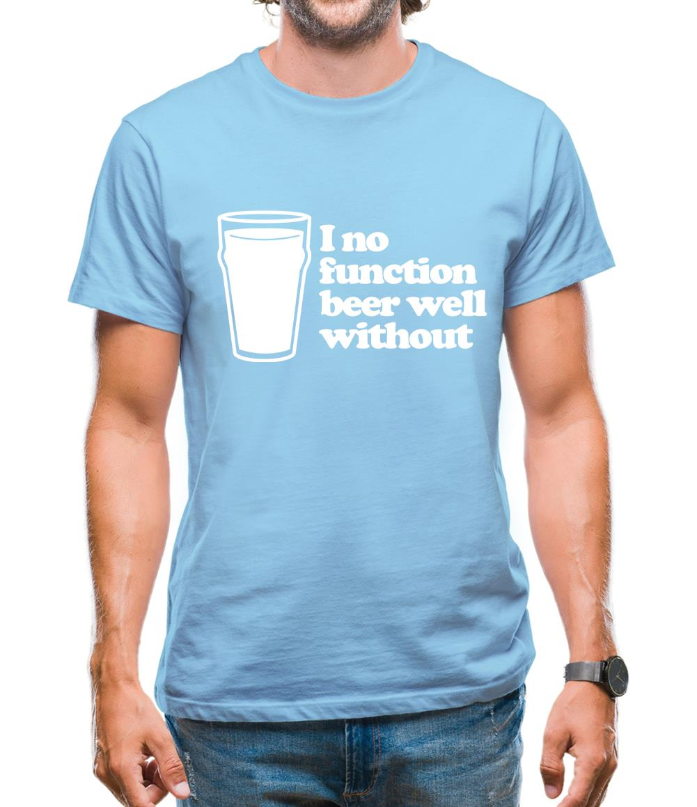 I No Function Beer Well Without Mens T-Shirt