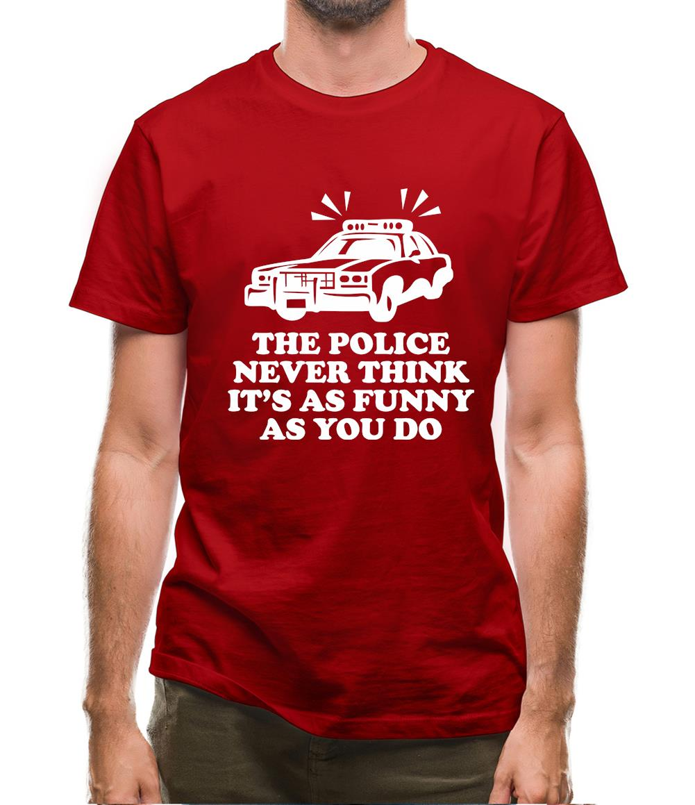 The Police Never Think It's As Funny As You Do Mens T-Shirt