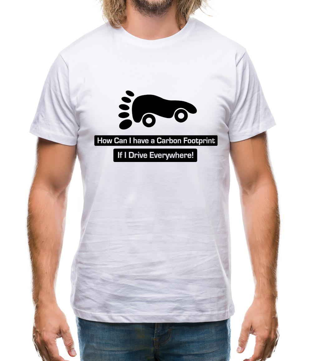 How Can I Have A Carbon Footprint If I Drive Everywhere Mens T-Shirt
