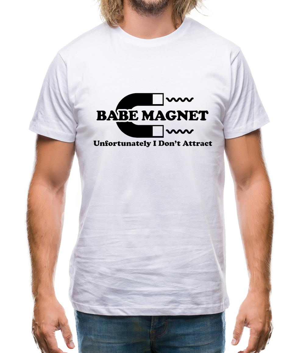 Babe Magnet Unfortunately I Don't Attract Mens T-Shirt