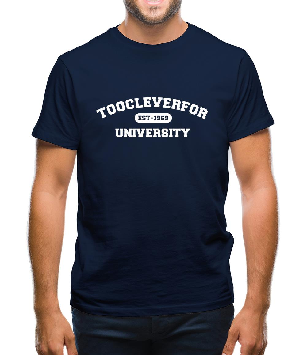 Toocleverfor University Mens T-Shirt