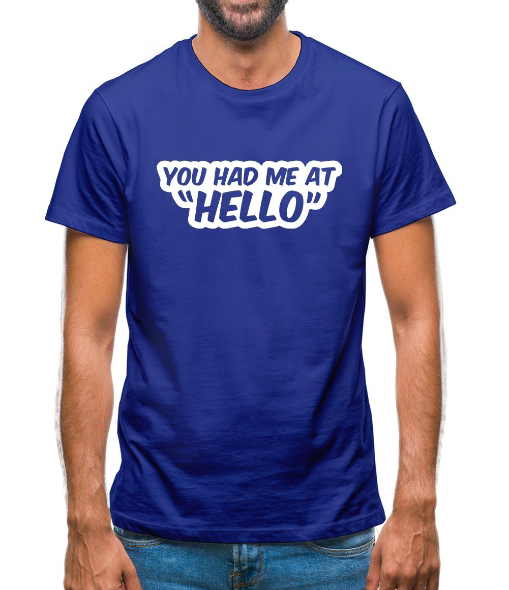 You Had Me At Hello Mens T-Shirt