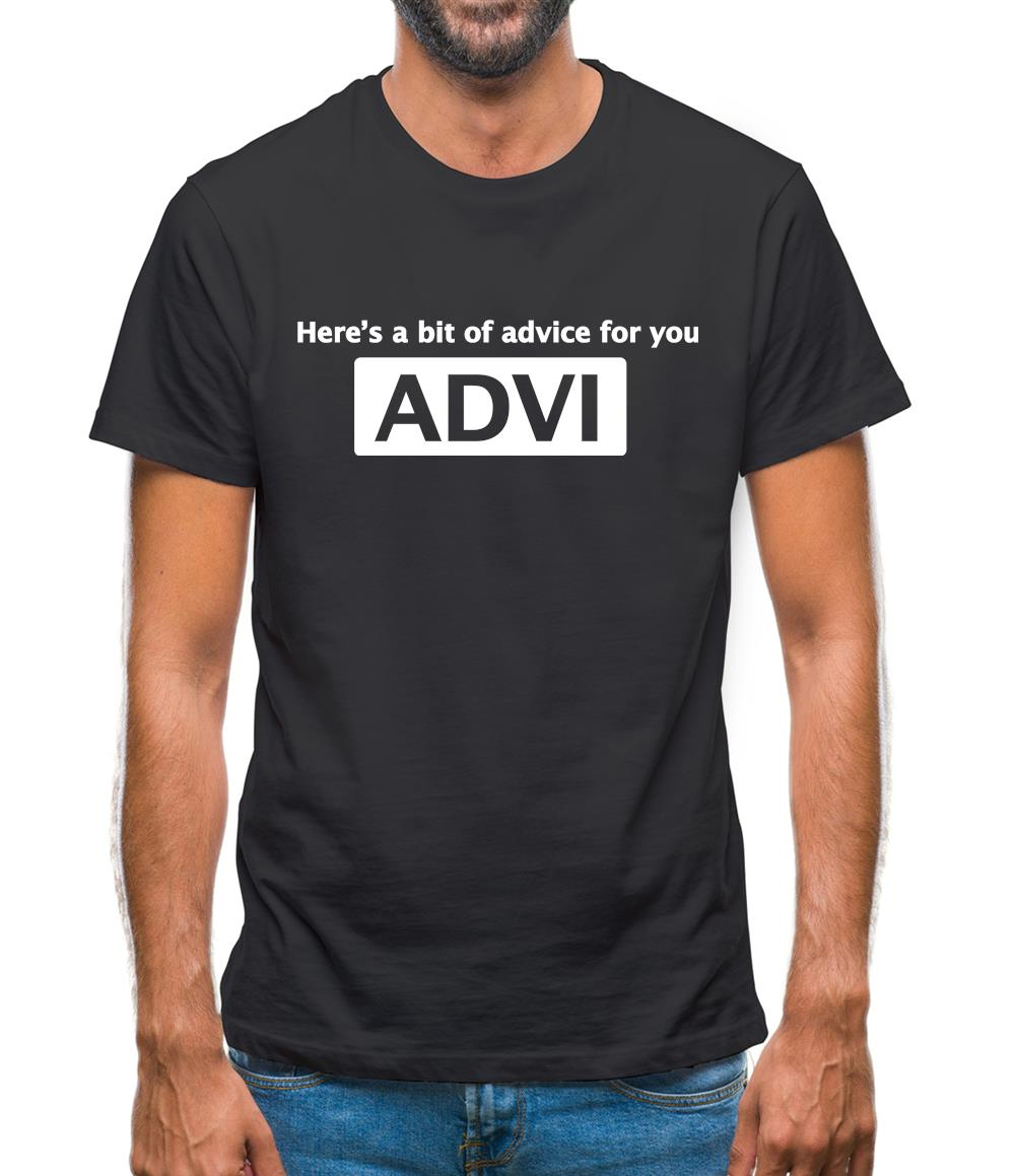 Here's A Bit Of Advice For You Mens T-Shirt