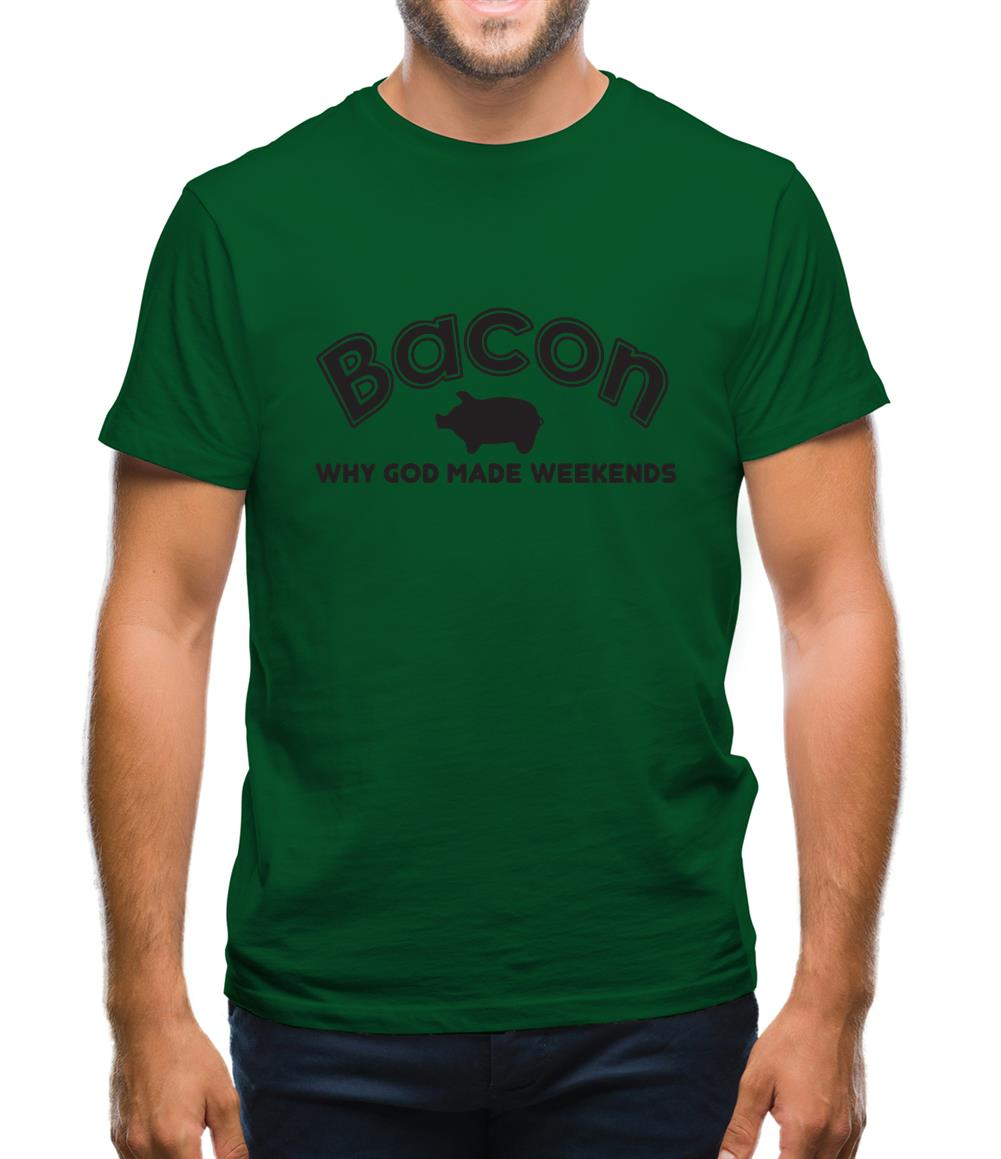 Bacon Why God Made Weekends Mens T-Shirt