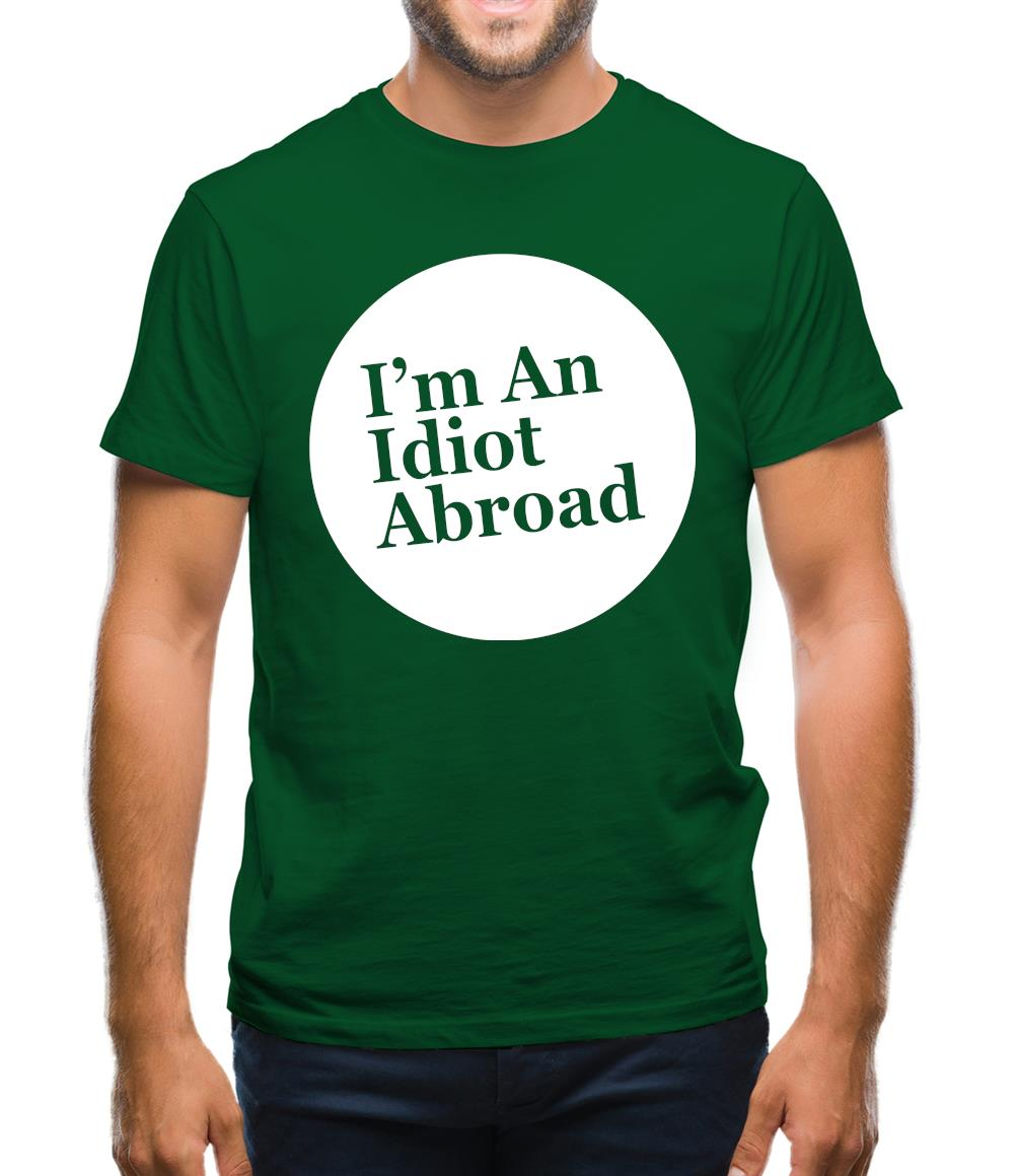 I'm An Idiot Abroad Mens T-Shirt