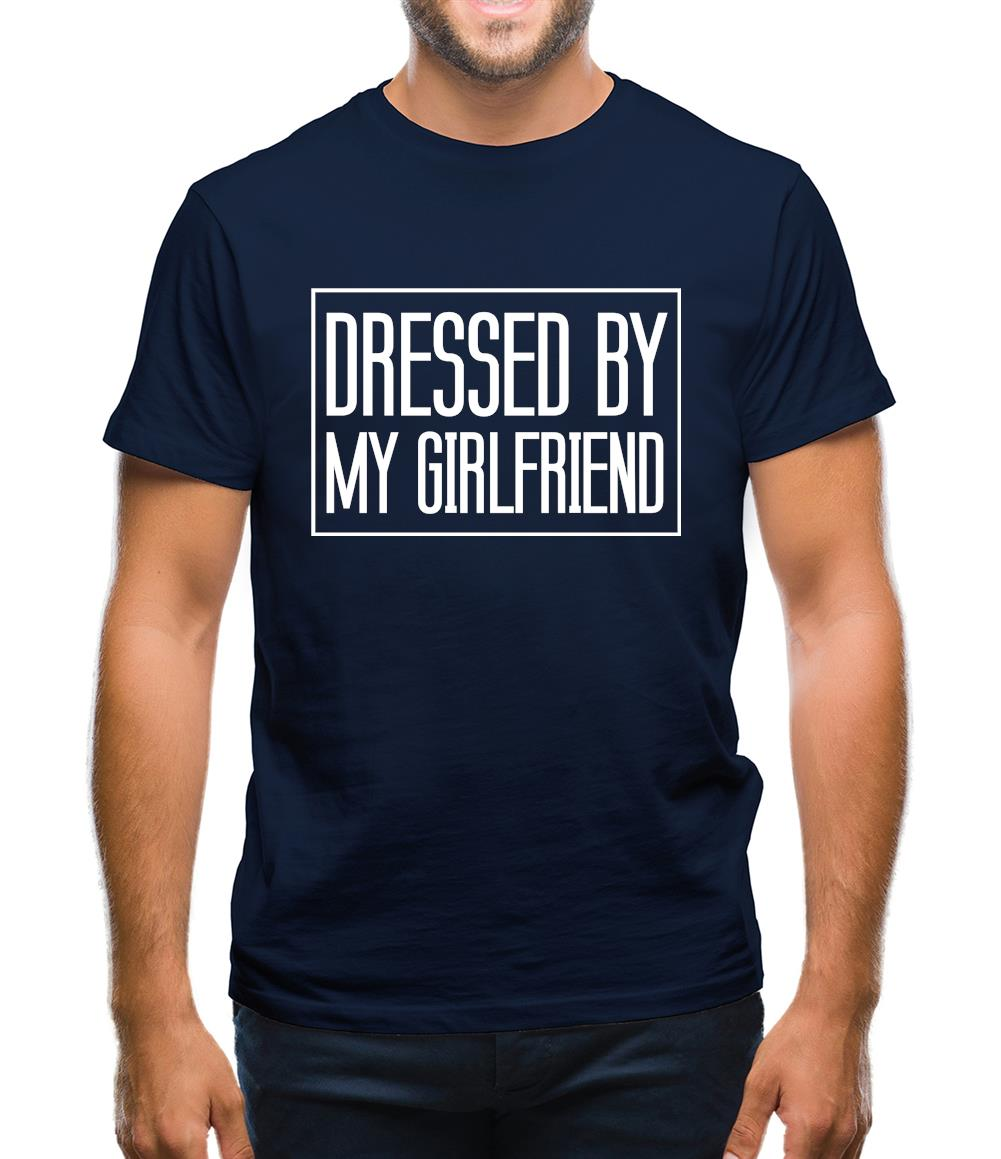 Dressed By My Girlfriend Mens T-Shirt