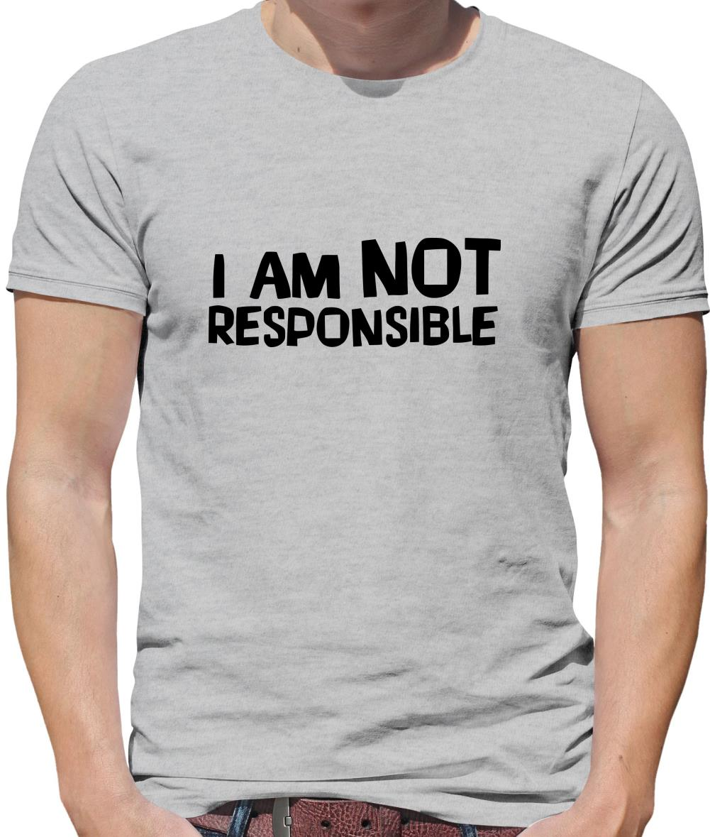 I am not responsible Mens T-Shirt