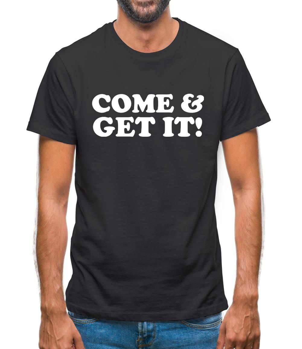come and get it! Mens T-Shirt