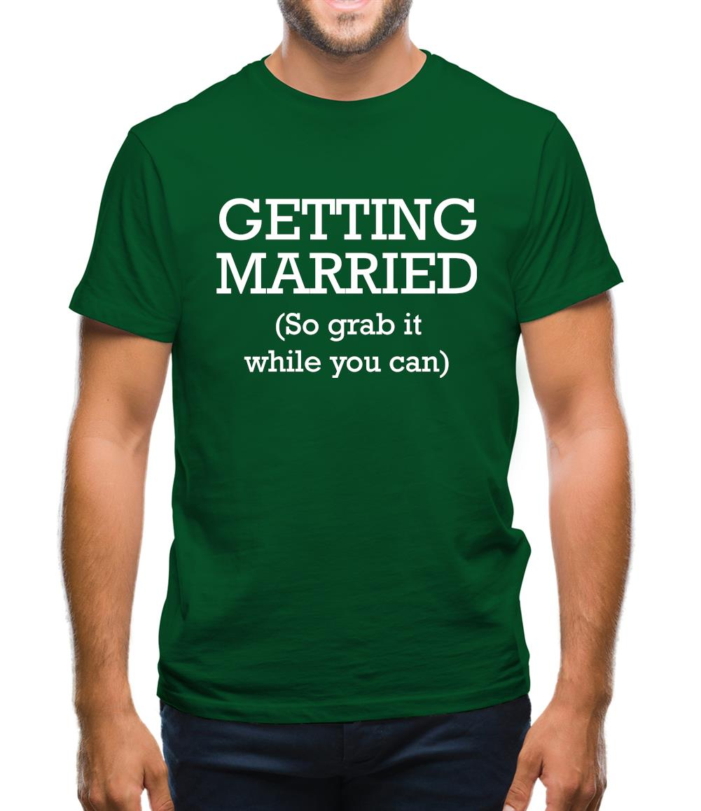 Getting Married (so grab it while you can) Mens T-Shirt
