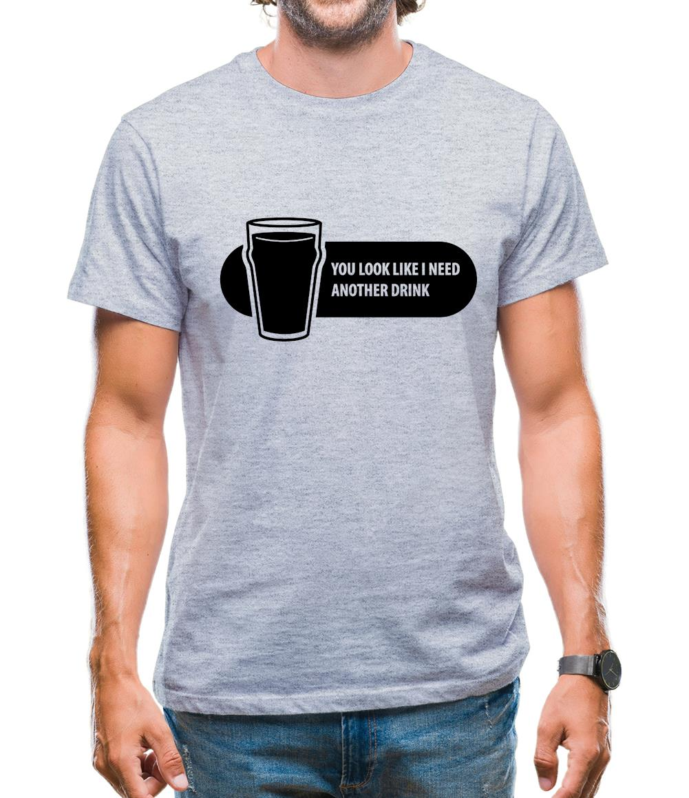 You Look Like I Need A Drink Mens T-Shirt
