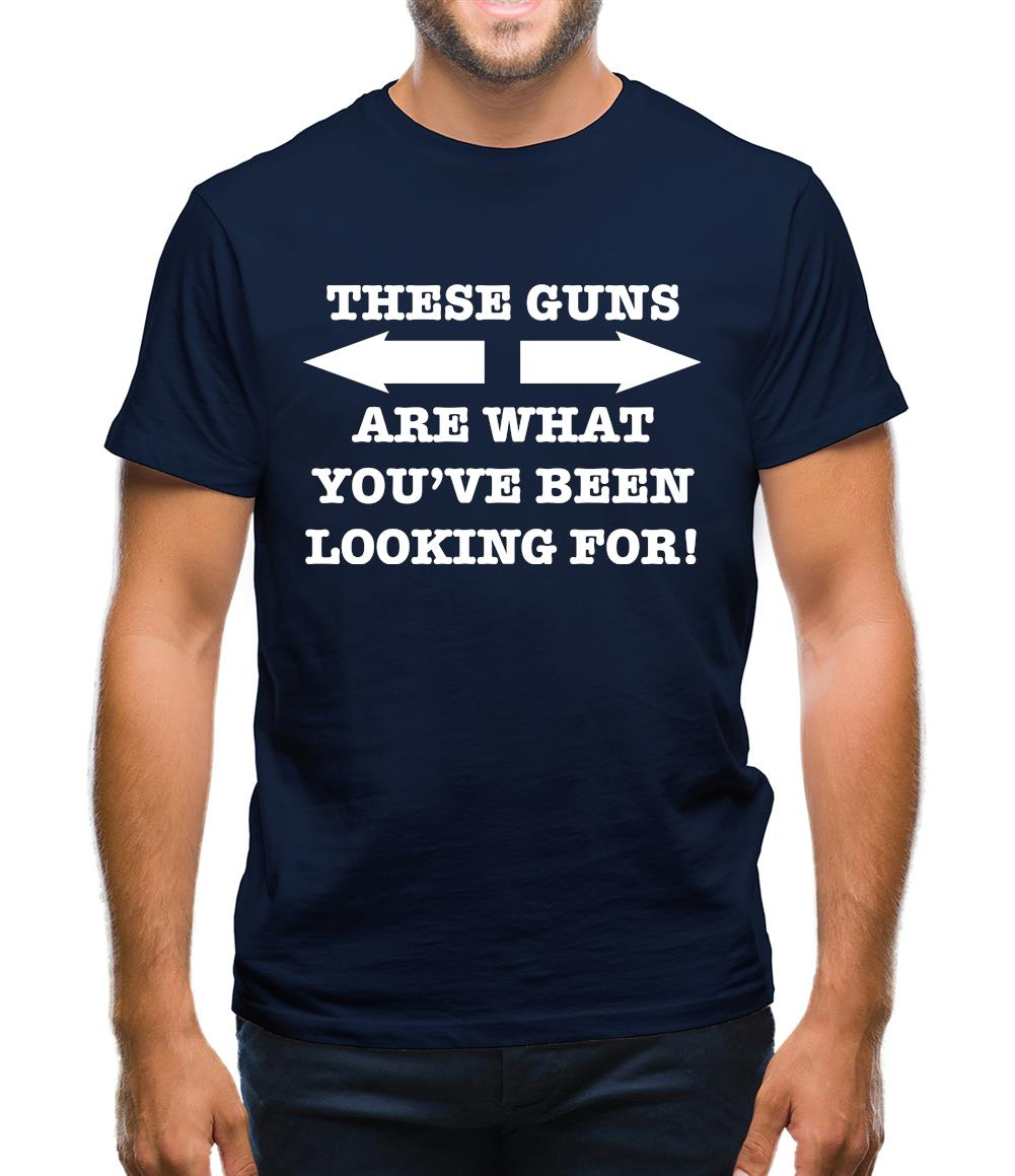 These guns are what you've been looking for Mens T-Shirt