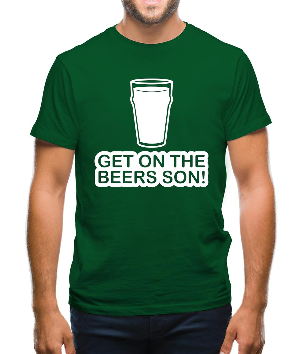 Get On The Beers Son! Mens T-Shirt